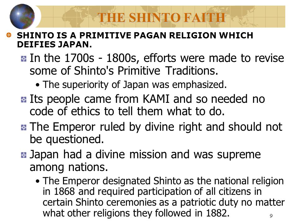 10 THE SHINTO FAITH SHINTO IS A PRIMITIVE PAGAN RELIGION WHICH DEIFIES JAPAN.