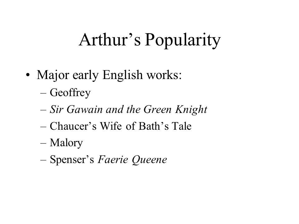Arthur's Popularity Major early continental works: –Lancelot du Lak (French) –Grail cycle (French) –Arthurian Romances, Chrieten de Troyes (French) –Prose Vulgate cycle (French) –Parzival (German, Wolfram von Eschenbach)