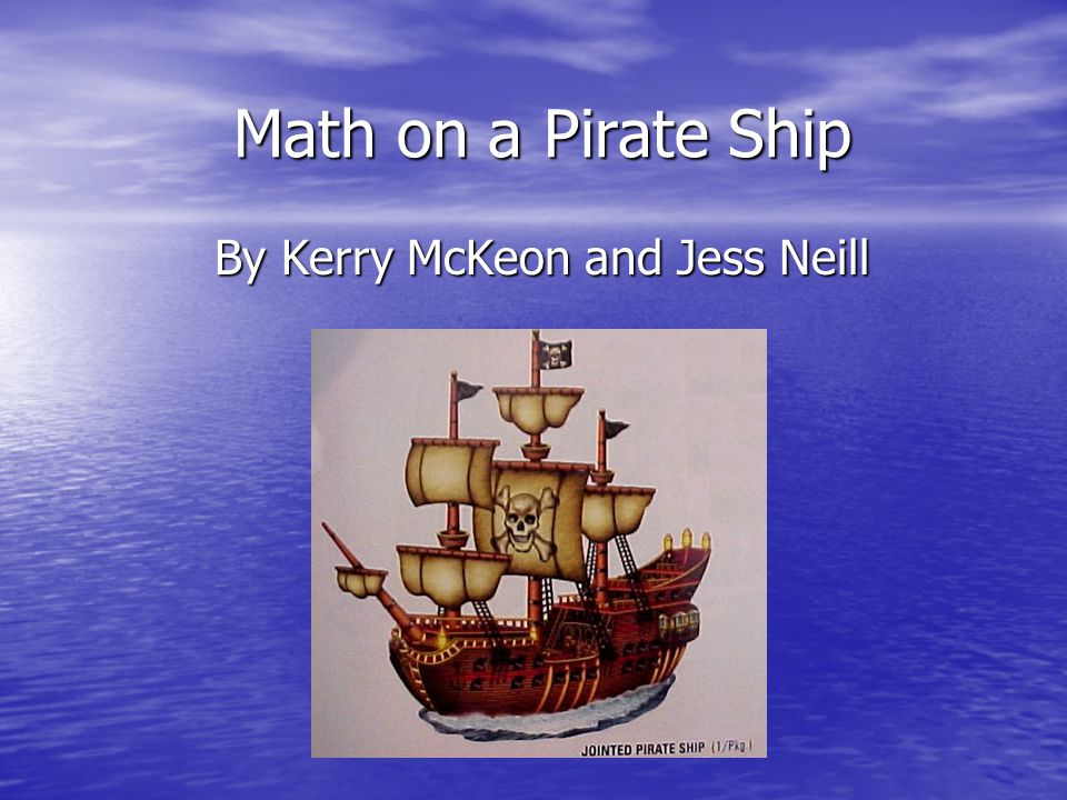 Math on a Pirate Ship By Kerry McKeon and Jess Neill