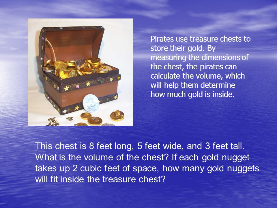 This chest is 8 feet long, 5 feet wide, and 3 feet tall.