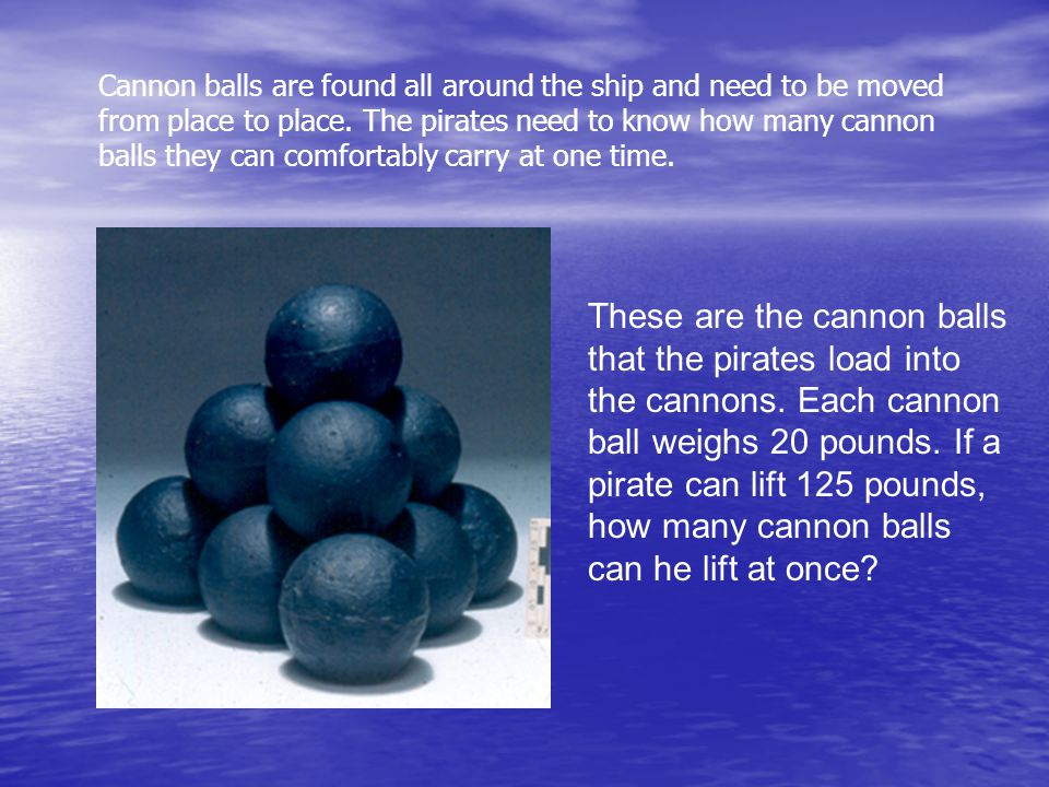 These are the cannon balls that the pirates load into the cannons.