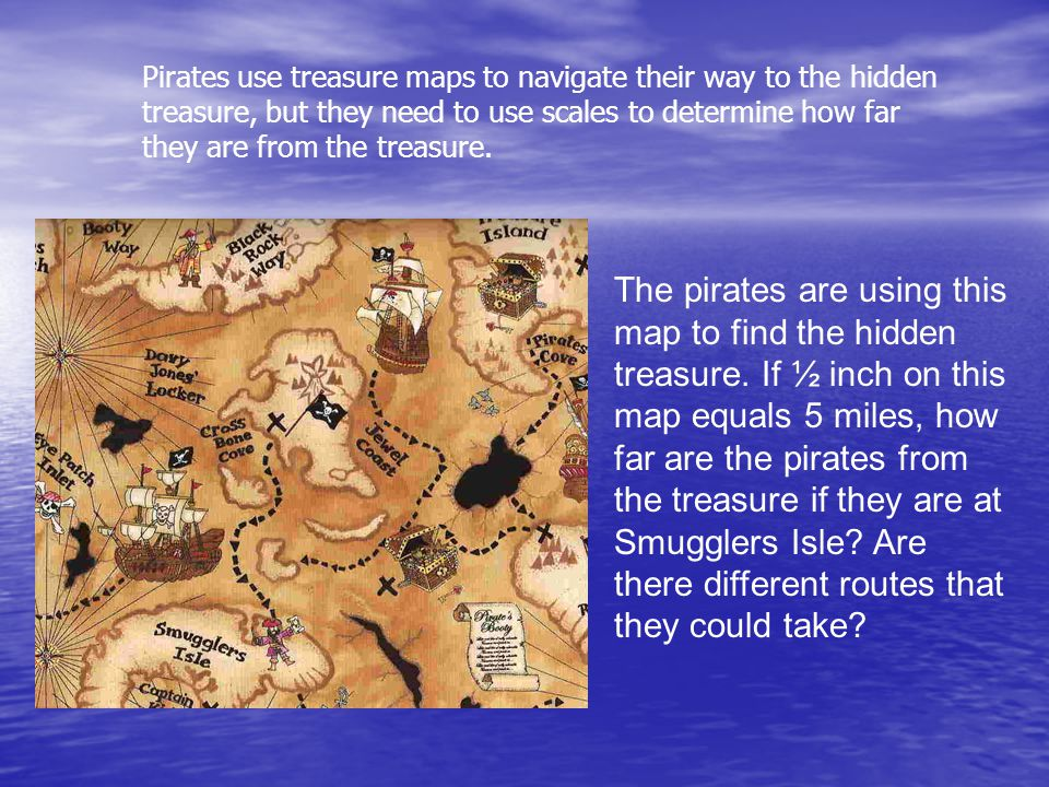 The pirates are using this map to find the hidden treasure.