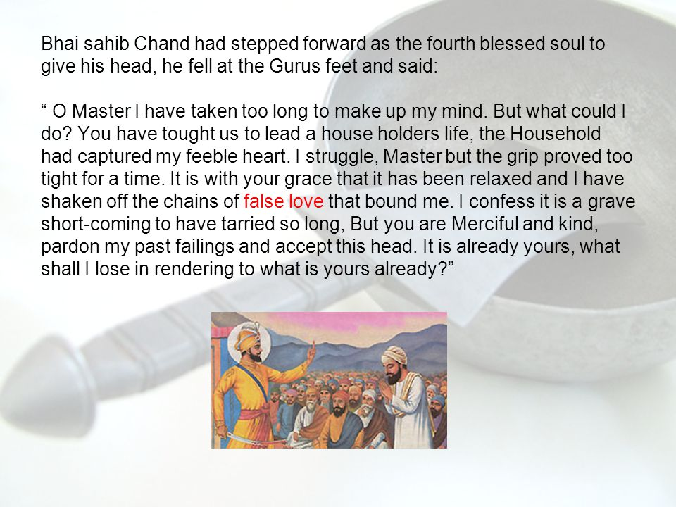 - Another blow, another thud, the sword streaming with fresh blood - People in the crowd were praying to Waheguru to cure the Guru Still, Guru ji came out and called for a fifth head.