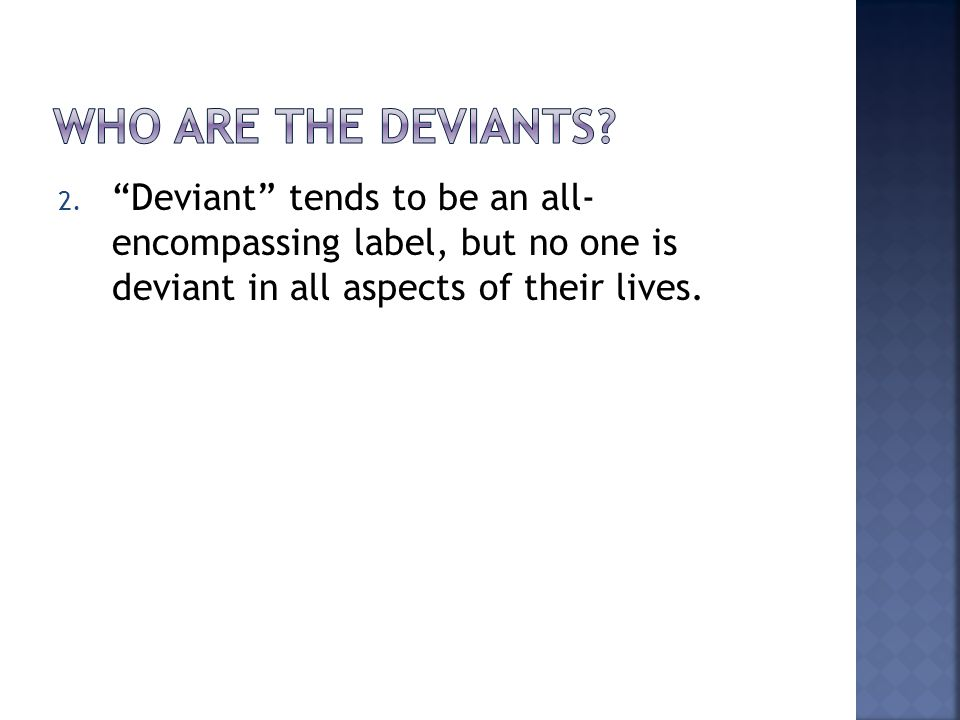 """2. """"Deviant"""" tends to be an all- encompassing label, but no one is deviant in all aspects of their lives."""