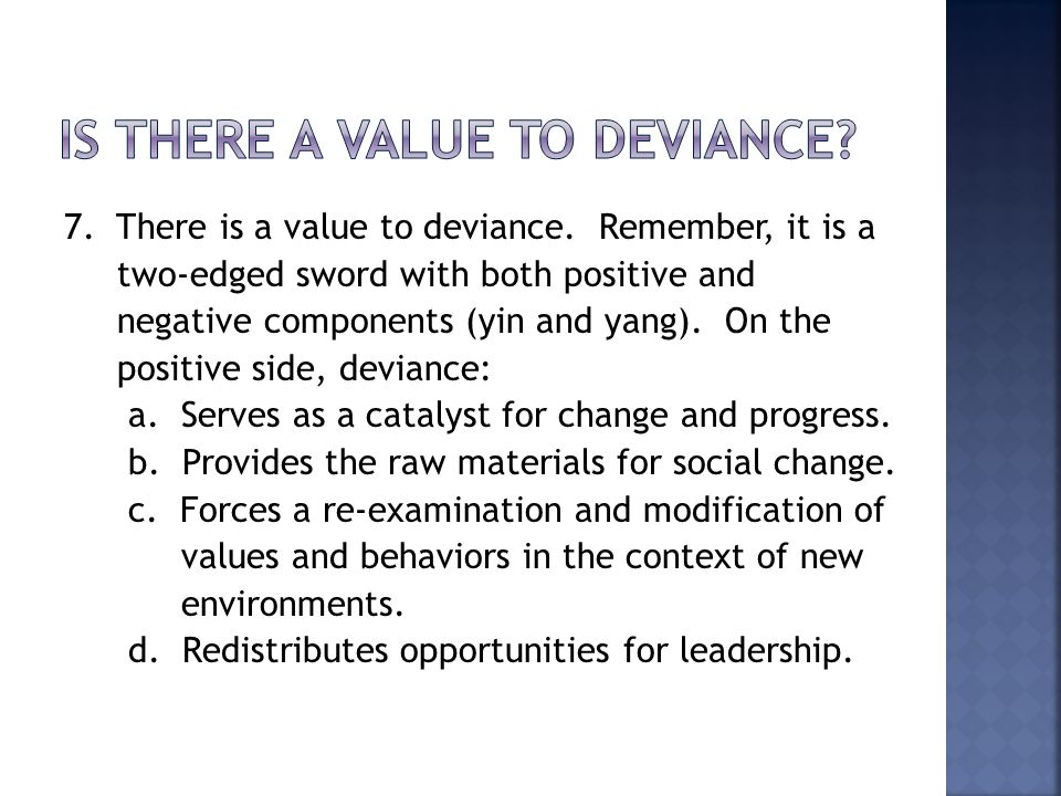 7. There is a value to deviance.