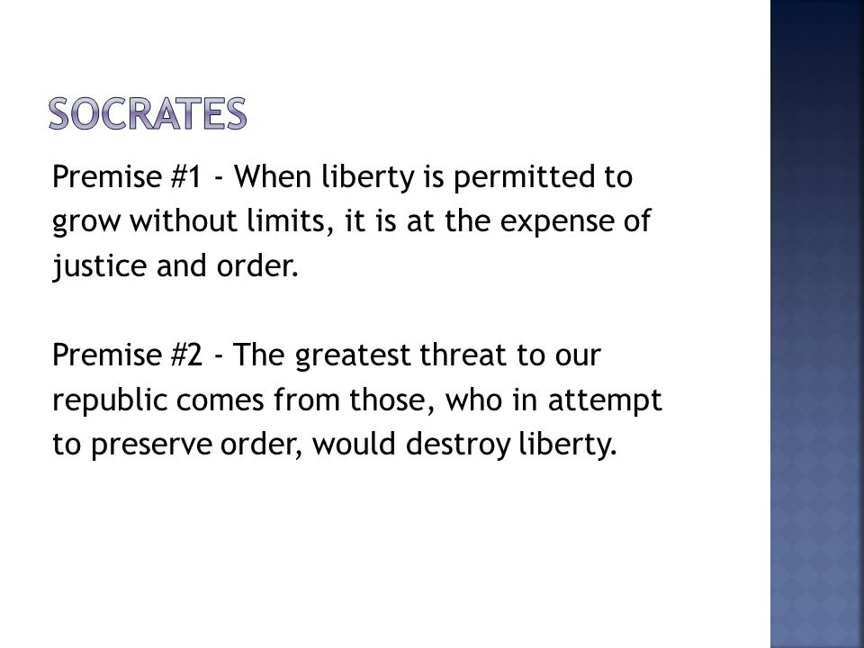 Premise #1 - When liberty is permitted to grow without limits, it is at the expense of justice and order.