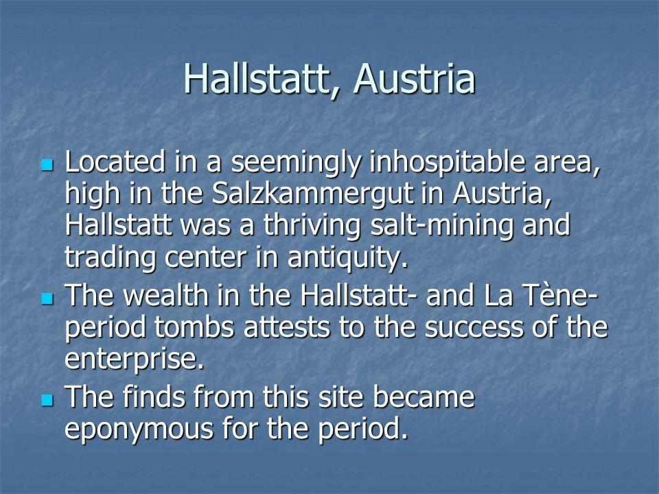 Hallstatt, Austria Located in a seemingly inhospitable area, high in the Salzkammergut in Austria, Hallstatt was a thriving salt-mining and trading ce