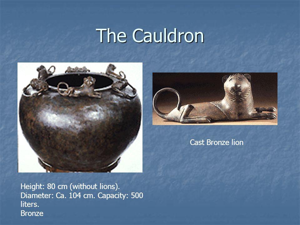 The Cauldron Height: 80 cm (without lions). Diameter: Ca. 104 cm. Capacity: 500 liters. Bronze Cast Bronze lion