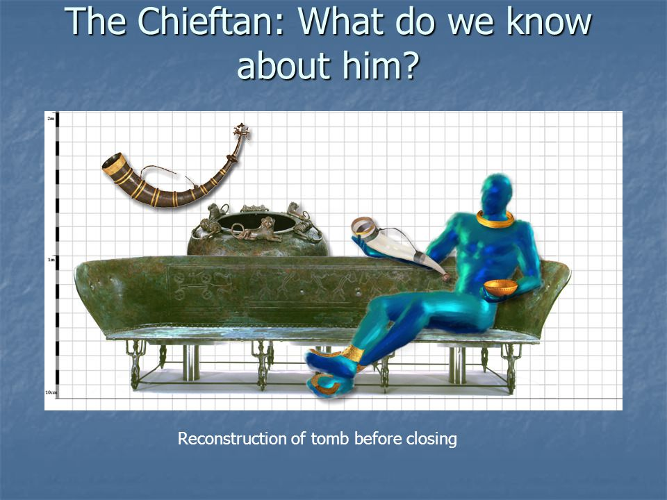 The Chieftan: What do we know about him? Reconstruction of tomb before closing