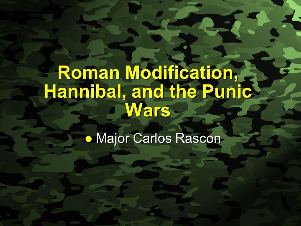 Slide 1 Roman Modification, Hannibal, and the Punic Wars Major Carlos Rascon Major Carlos Rascon