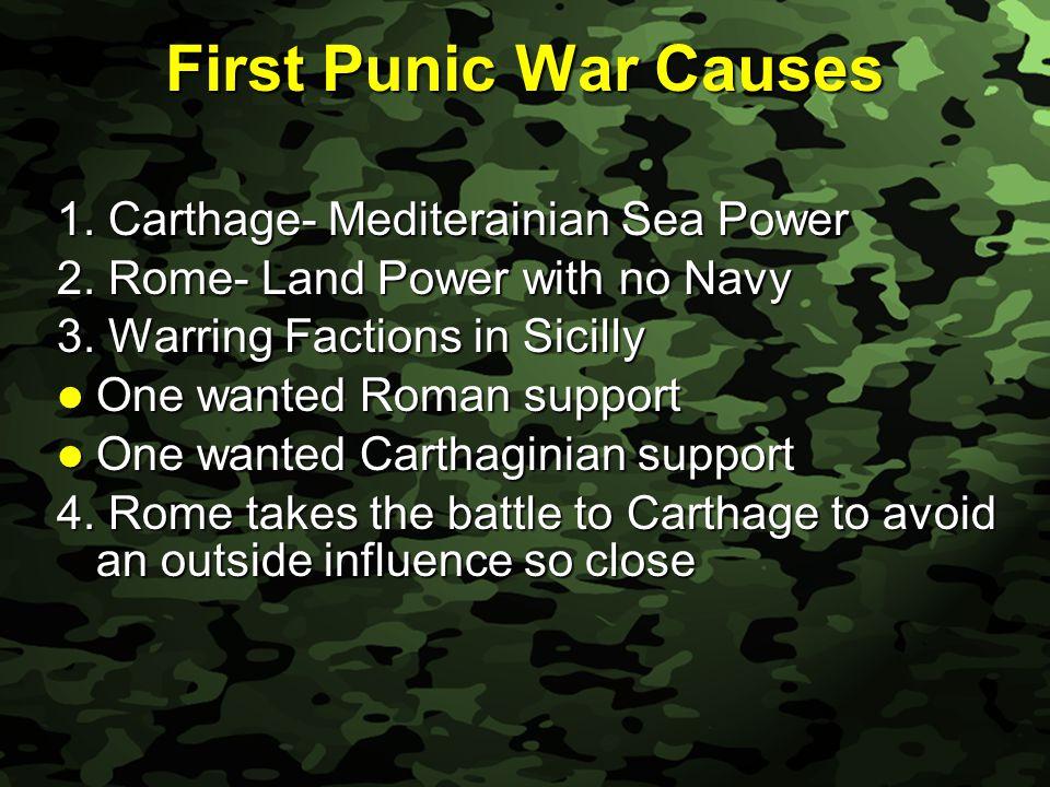 Slide 10 First Punic War Causes 1. Carthage- Mediterainian Sea Power 2.