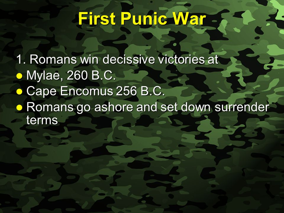 Slide 13 First Punic War 1.Romans win decissive victories at Mylae, 260 B.C.