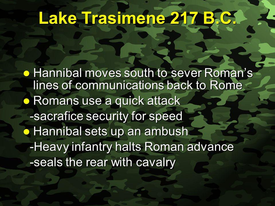 Slide 22 Lake Trasimene 217 B.C. Hannibal moves south to sever Roman's lines of communications back to Rome Hannibal moves south to sever Roman's line