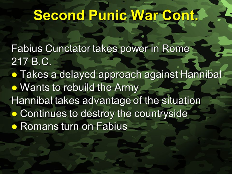 Slide 24 Second Punic War Cont. Fabius Cunctator takes power in Rome 217 B.C. Takes a delayed approach against Hannibal Takes a delayed approach again