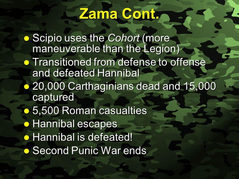 Slide 28 Zama Cont. Scipio uses the Cohort (more maneuverable than the Legion) Scipio uses the Cohort (more maneuverable than the Legion) Transitioned