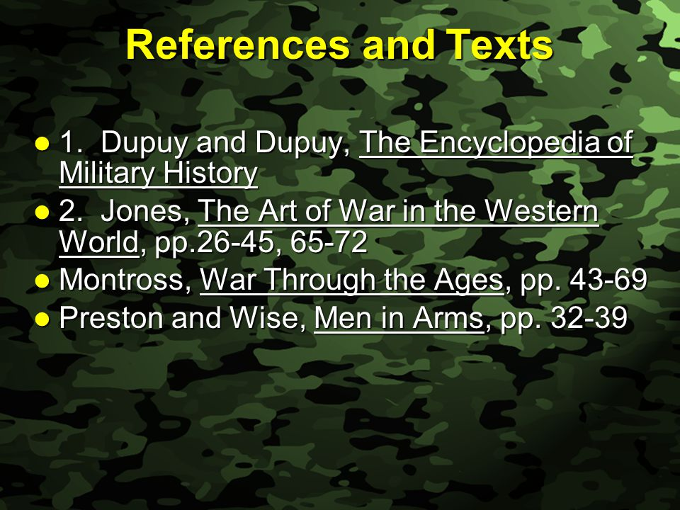 Slide 4 References and Texts 1. Dupuy and Dupuy, The Encyclopedia of Military History 1. Dupuy and Dupuy, The Encyclopedia of Military History 2. Jone