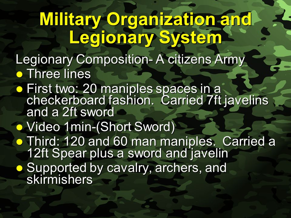 Slide 7 Military Organization and Legionary System Legionary Composition- A citizens Army Three lines Three lines First two: 20 maniples spaces in a checkerboard fashion.