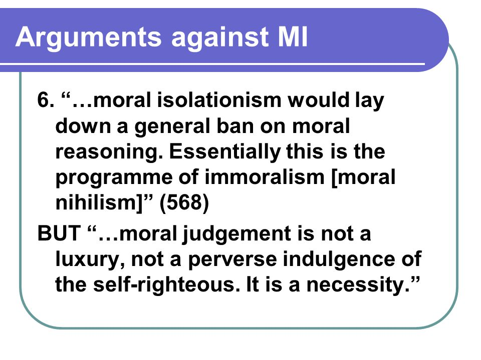 "Arguments against MI 6. ""…moral isolationism would lay down a general ban on moral reasoning. Essentially this is the programme of immoralism [moral n"