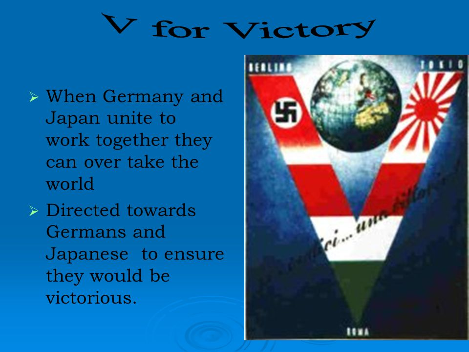   When Germany and Japan unite to work together they can over take the world   Directed towards Germans and Japanese to ensure they would be victorious.