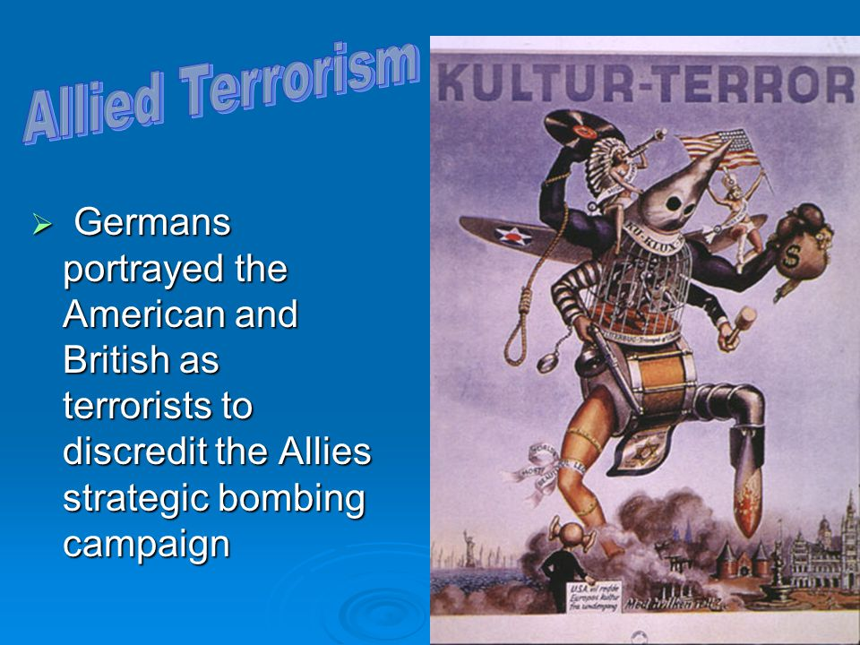  Germans portrayed the American and British as terrorists to discredit the Allies strategic bombing campaign