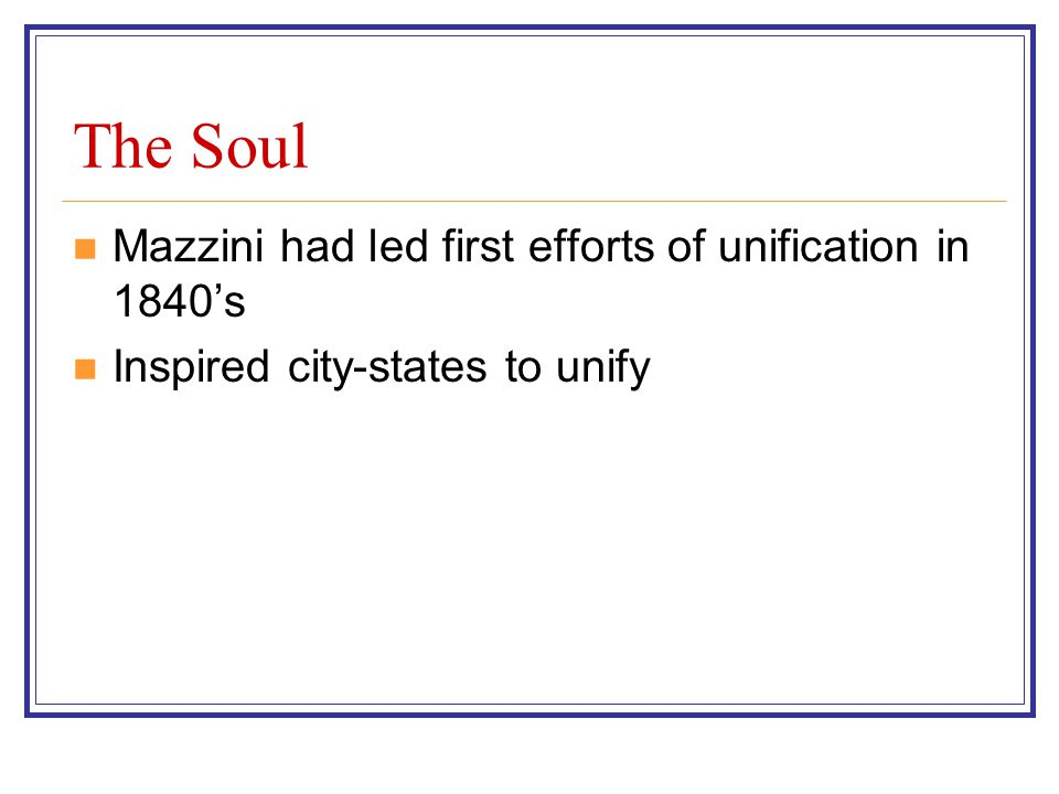 The Soul Mazzini had led first efforts of unification in 1840's Inspired city-states to unify
