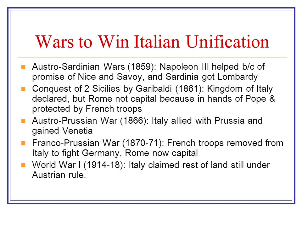 Wars to Win Italian Unification Austro-Sardinian Wars (1859): Napoleon III helped b/c of promise of Nice and Savoy, and Sardinia got Lombardy Conquest
