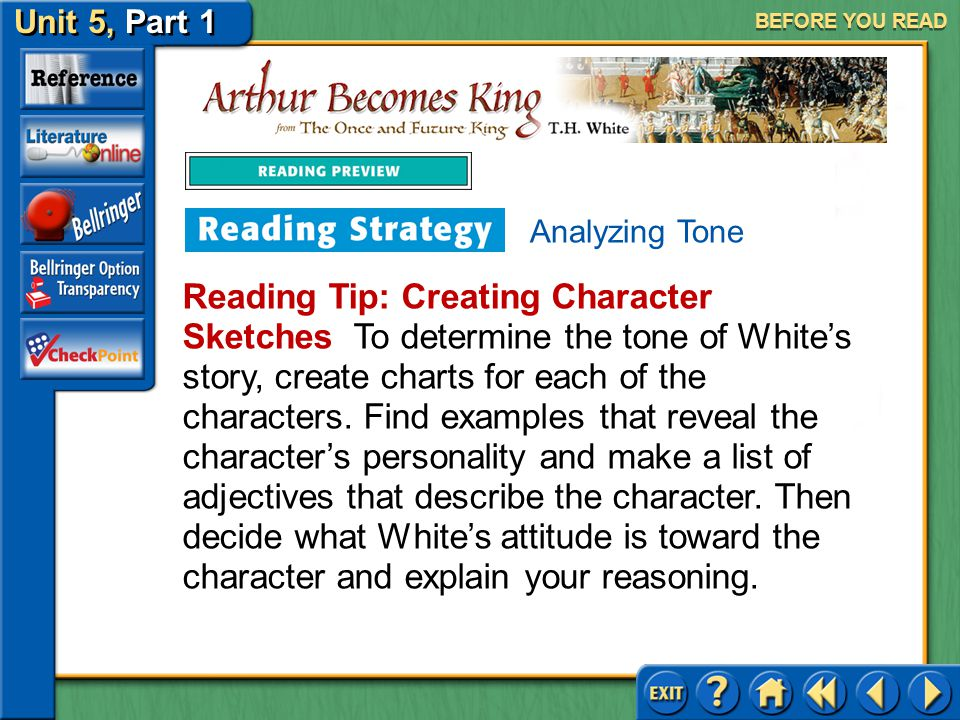 Unit 5, Part 1 Arthur Becomes King BEFORE YOU READ Analyzing Tone The tone of a literary work is a reflection of the author's attitude toward the subj