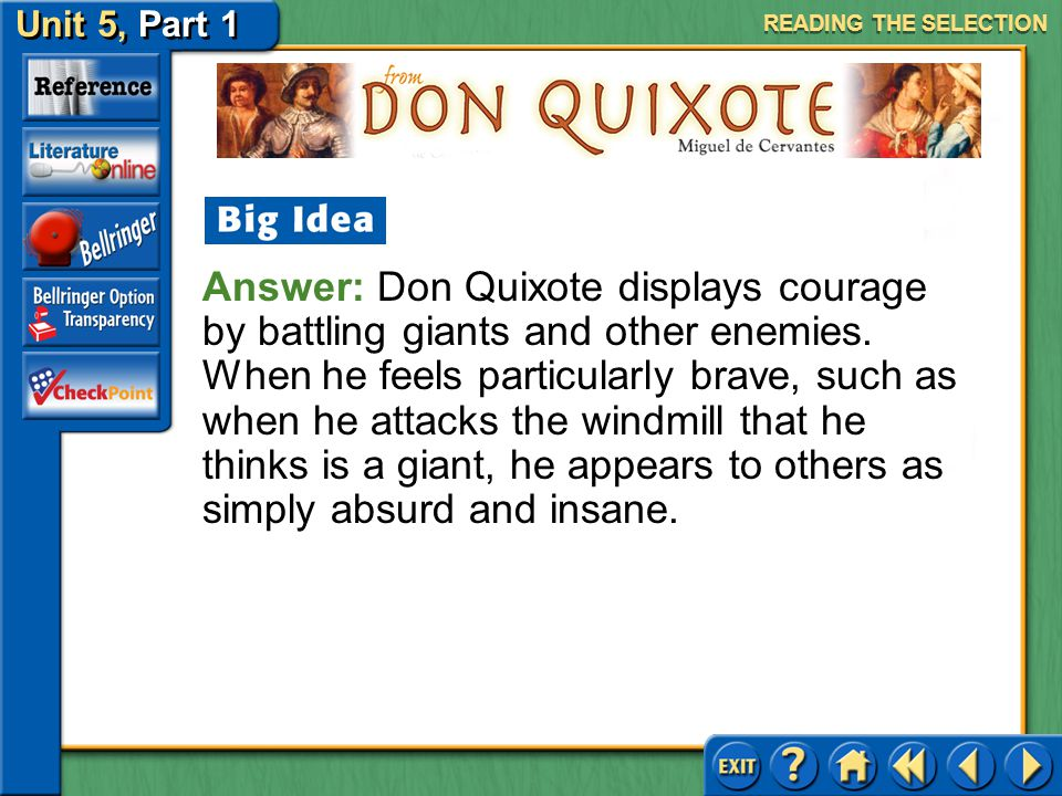 Unit 5, Part 1 Don Quixote Acts of Courage Keep the following questions in mind as you read: How do the characters display courage? When a character f