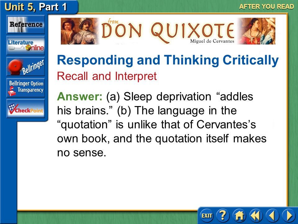 Unit 5, Part 1 Don Quixote AFTER YOU READ Responding and Thinking Critically Recall and Interpret 2.(a) What causes Don Quixote to lose his wits? (b)