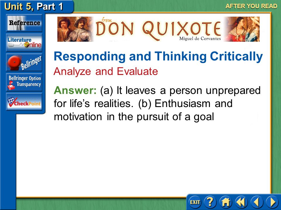 Unit 5, Part 1 Don Quixote AFTER YOU READ Responding and Thinking Critically Analyze and Evaluate 6.Cervantes's depiction of his hero is the source of