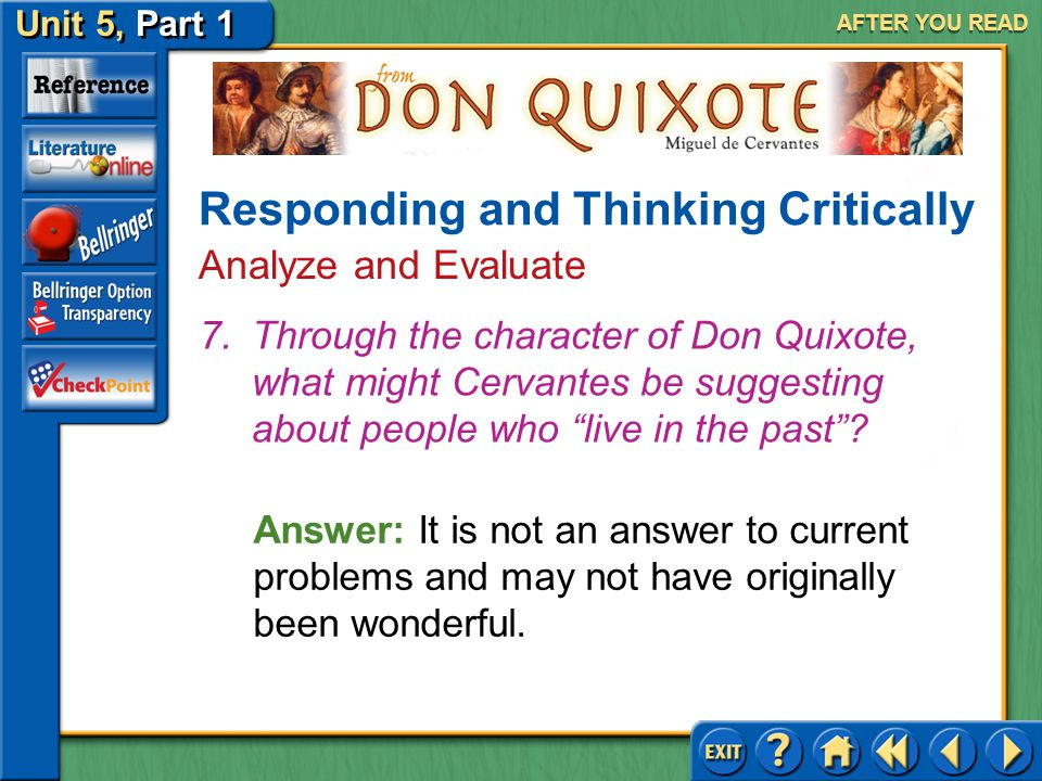 Unit 5, Part 1 Don Quixote AFTER YOU READ Responding and Thinking Critically Analyze and Evaluate Answer: (a) It leaves a person unprepared for life's