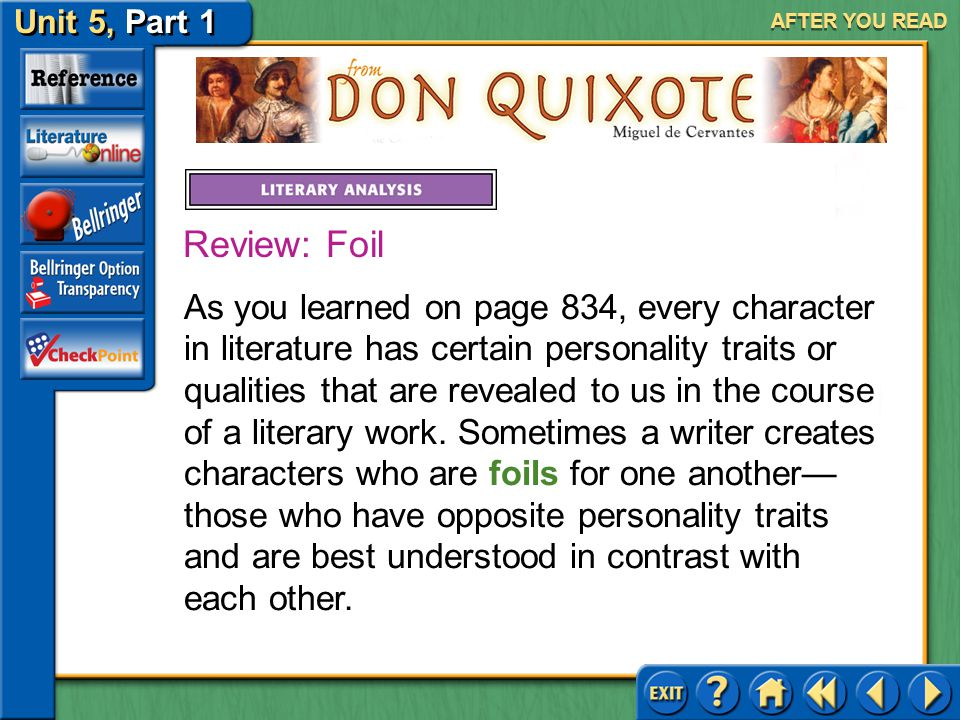 Unit 5, Part 1 Don Quixote AFTER YOU READ Parody Answer: His exact name is unknown and disputed, contrasting with his high self- image. His lady's and