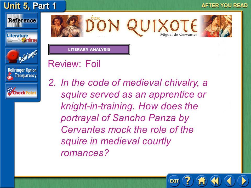 Unit 5, Part 1 Don Quixote AFTER YOU READ Review: Foil 1.How do Don Quixote's traits compare with those of Sancho Panza? Answer: Don Quixote is ideali