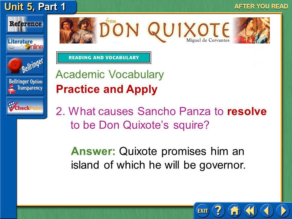 Unit 5, Part 1 Don Quixote AFTER YOU READ Academic Vocabulary Practice and Apply Answer: He sets out on a journey, he becomes a knight errant, he trie