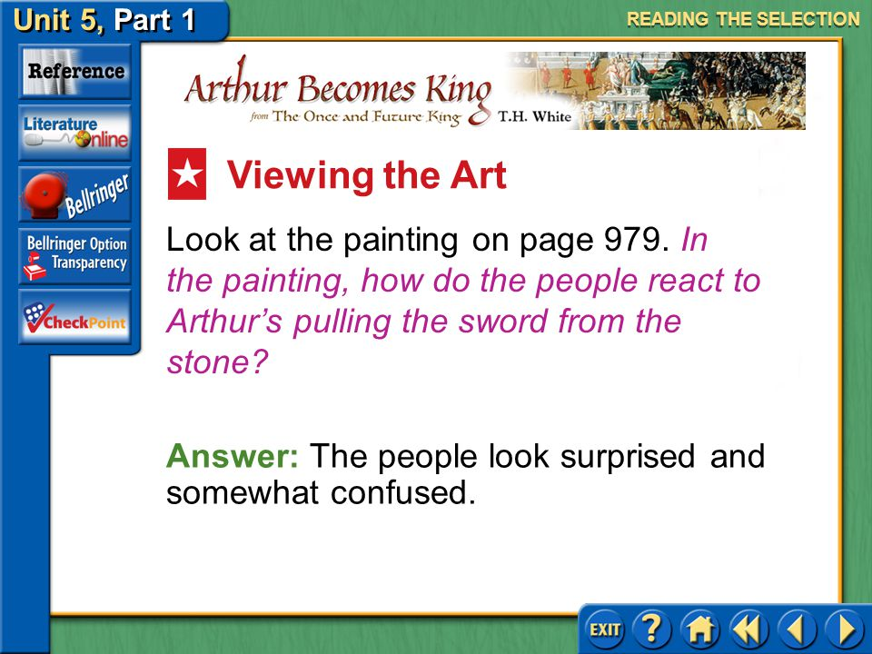 Unit 5, Part 1 Arthur Becomes King Acts of Courage Read the text highlighted in tan on page 979. What do you learn about the Wart's character from thi