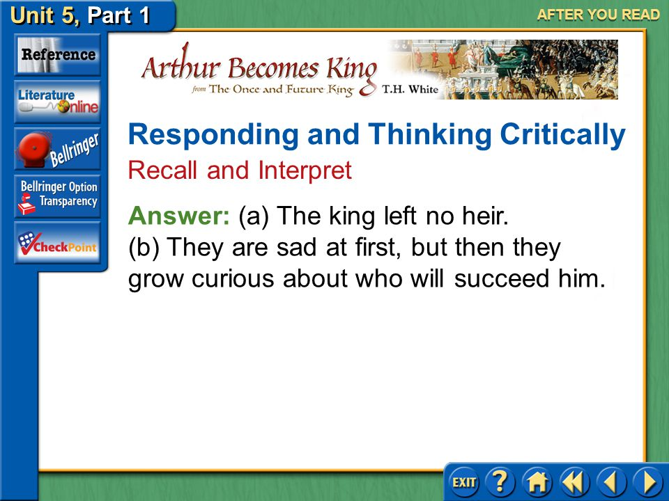 Unit 5, Part 1 Arthur Becomes King AFTER YOU READ Responding and Thinking Critically Recall and Interpret 2.(a) Why does the death of King Uther throw