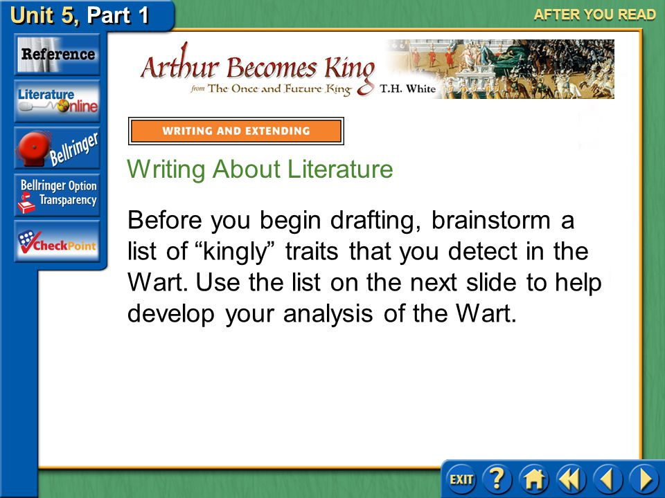 Unit 5, Part 1 Arthur Becomes King AFTER YOU READ Writing About Literature Analyze Characters No one is more surprised than Wart to find that he is to