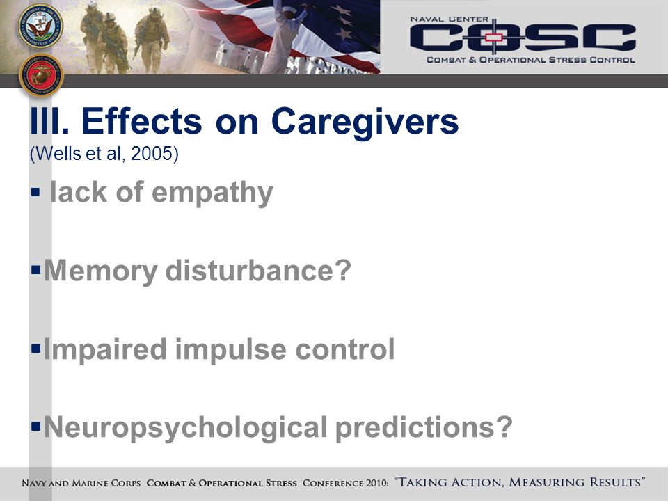 III. Effects on Caregivers (Wells et al, 2005)  lack of empathy  Memory disturbance.