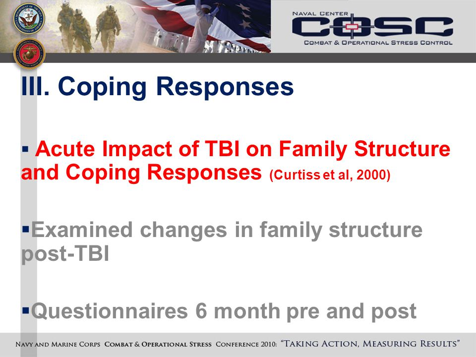 III. Coping Responses  Acute Impact of TBI on Family Structure and Coping Responses (Curtiss et al, 2000)  Examined changes in family structure post