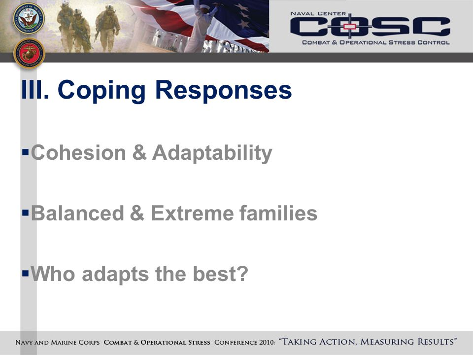 III. Coping Responses  Cohesion & Adaptability  Balanced & Extreme families  Who adapts the best?