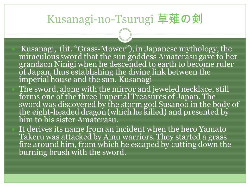 Kusanagi-no-Tsurugi 草薙の剣 Kusanagi, (lit.