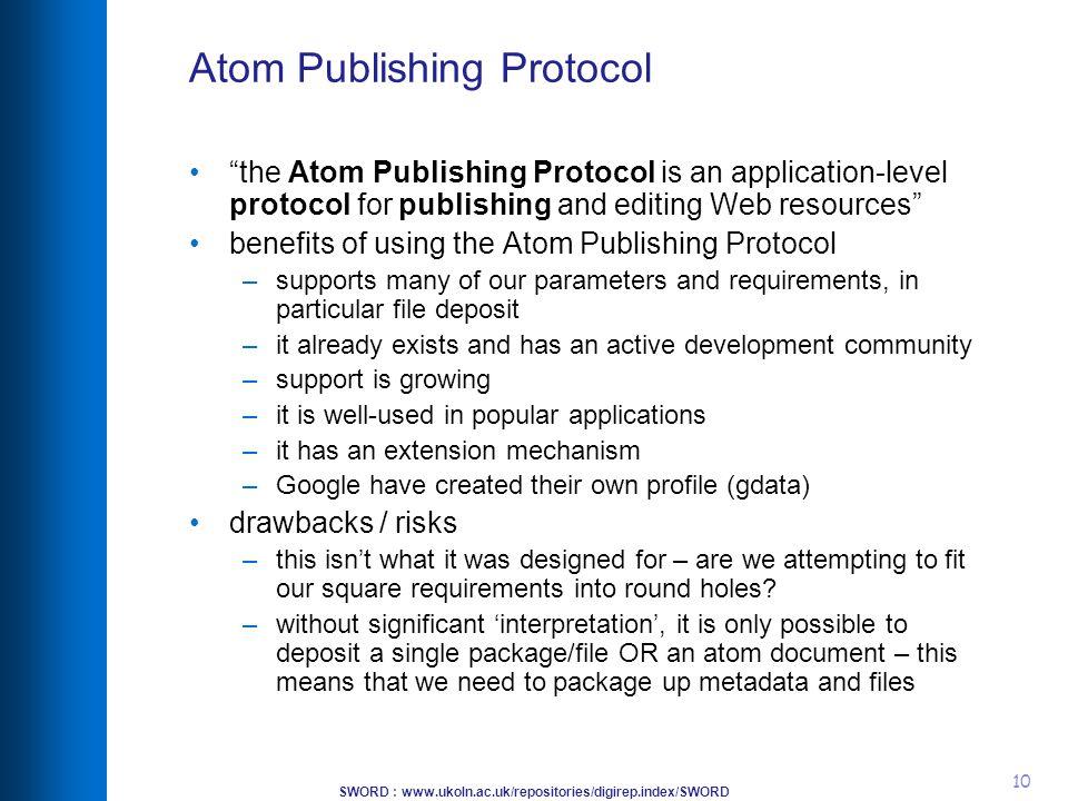 "SWORD : www.ukoln.ac.uk/repositories/digirep.index/SWORD 10 Atom Publishing Protocol ""the Atom Publishing Protocol is an application-level protocol fo"