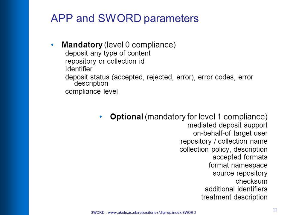 SWORD : www.ukoln.ac.uk/repositories/digirep.index/SWORD 11 APP and SWORD parameters Mandatory (level 0 compliance) deposit any type of content reposi