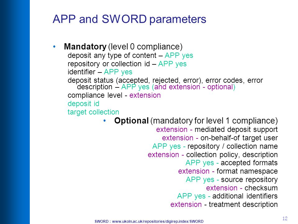 SWORD : www.ukoln.ac.uk/repositories/digirep.index/SWORD 12 APP and SWORD parameters Mandatory (level 0 compliance) deposit any type of content – APP