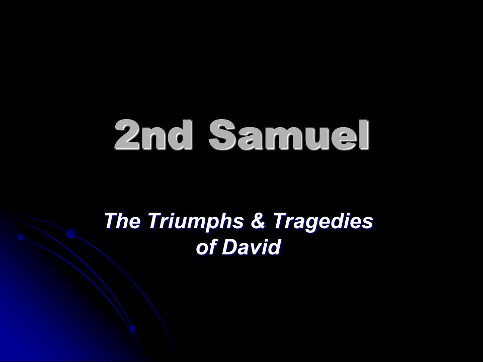 2nd Samuel The Triumphs & Tragedies of David
