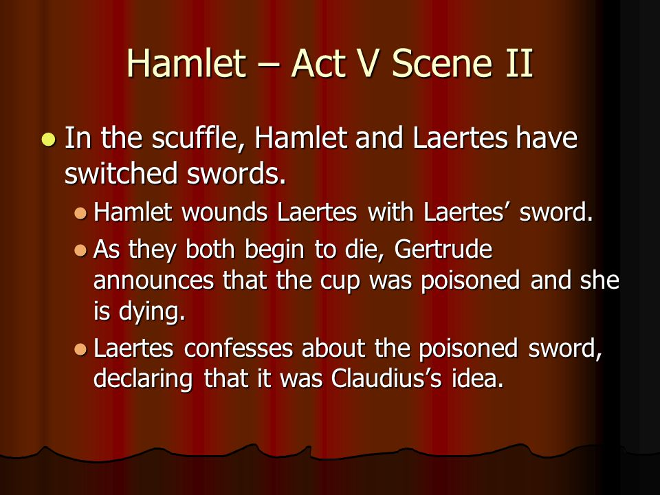 Hamlet – Act V Scene II In the scuffle, Hamlet and Laertes have switched swords.