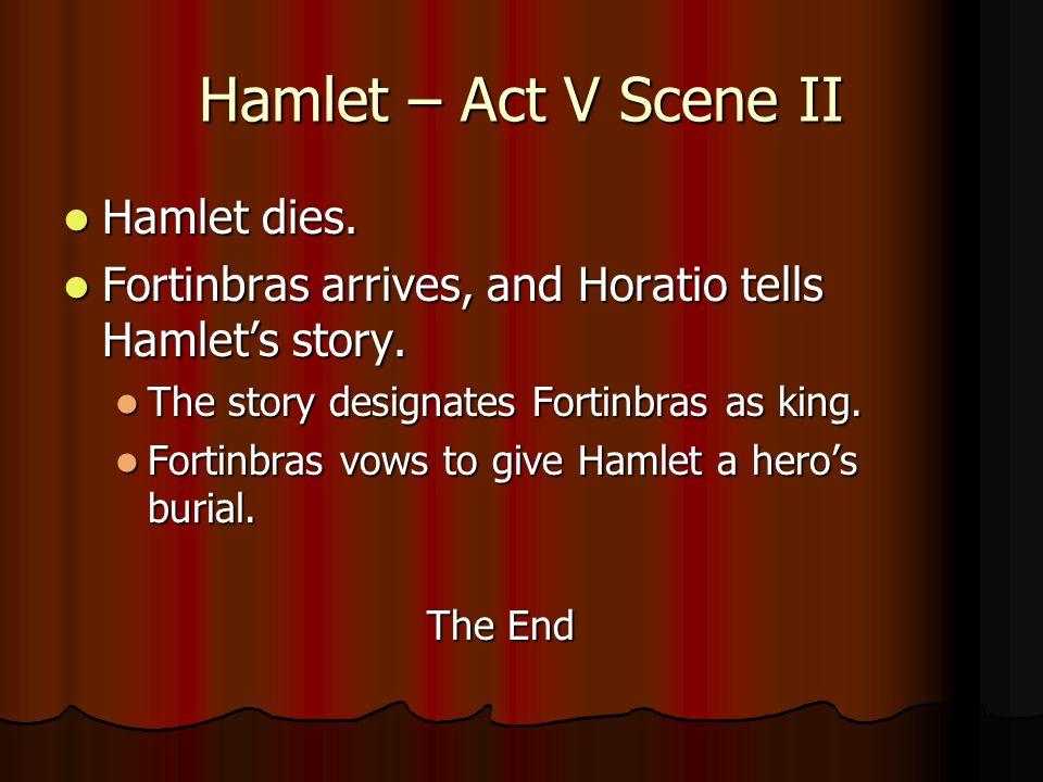 Hamlet – Act V Scene II Hamlet dies. Hamlet dies.