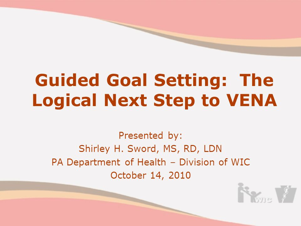 Guided Goal Setting: The Logical Next Step to VENA Presented by: Shirley H.