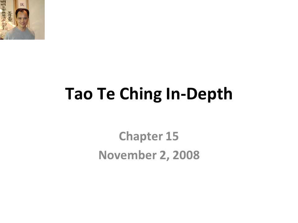 Tao Te Ching In-Depth Chapter 15 November 2, 2008