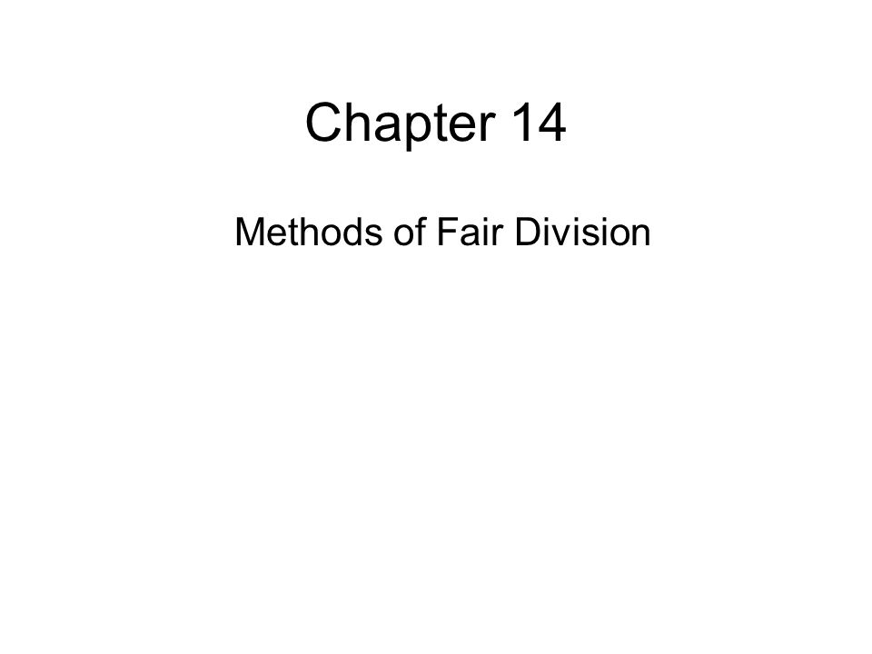 Chapter 14 Methods of Fair Division